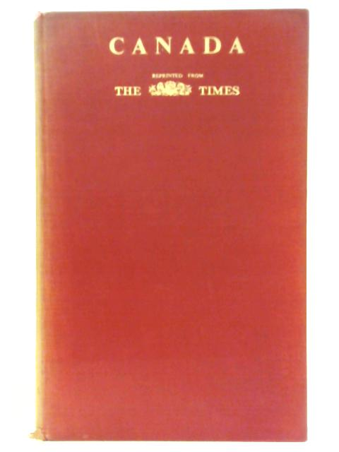 Canada, reprinted from the Canada number of the Times published on May 15, 1939 by
