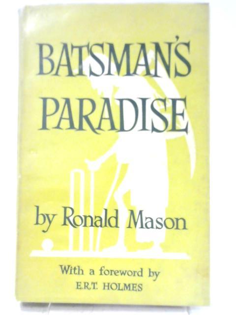 Batsman's Paradise: An Anatomy of Cricketomania by Ronald Mason