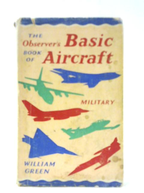 The Observer's Book of Basic Aircraft - Military by William Green