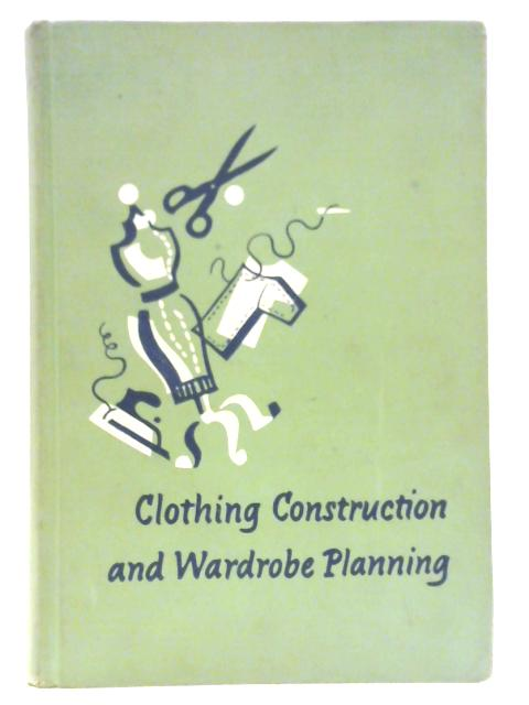 Clothing Construction and Wardrobe Planning by Dora Lewis