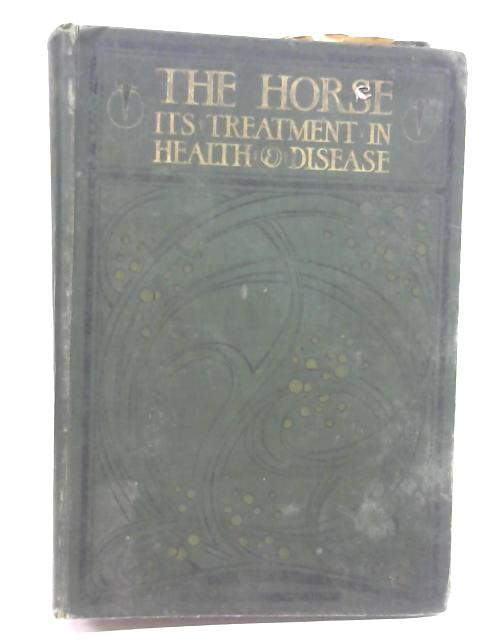 The Horse: Its Treatment In Health & Disease Vol I by J Wortley Axe