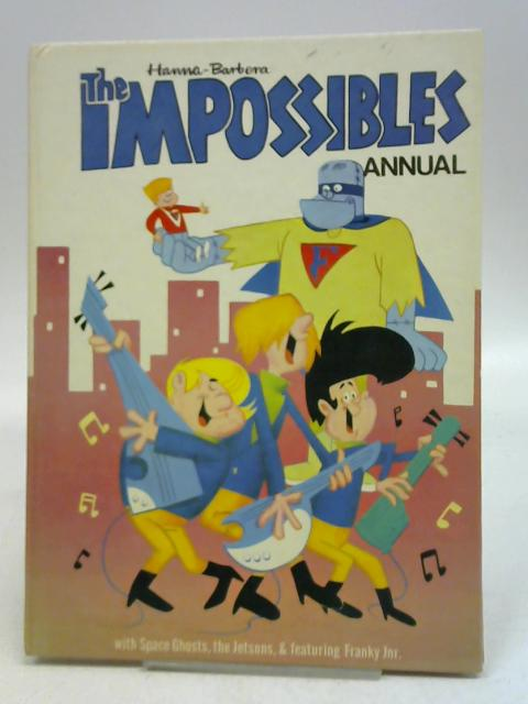 The Impossibles Annual: With Space Ghosts, The Jetsons, & Featuring Franky Jnr. By Hanna-Barbera
