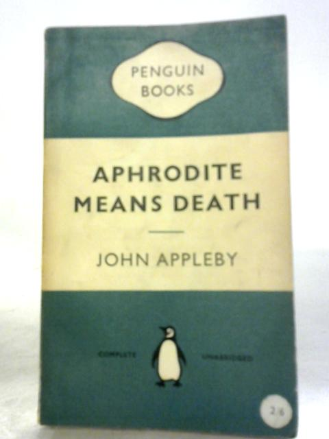 Aphrodite Means Death by John Appleby