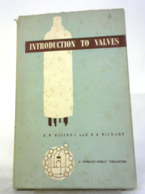 Introduction To Valves by R.W.Hallows, H.K. Milward