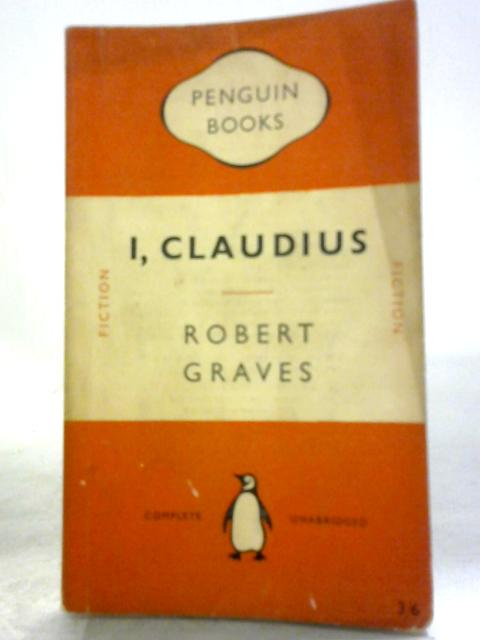 I, Claudius. The Maginificently Reconstructed Memoirs of the Emperor. From the Autobiography of Tiberius Claudius. Emperor of the Romans. by Robert Graves