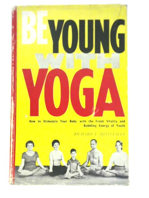 Be Young With Yoga by Richard Hittleman