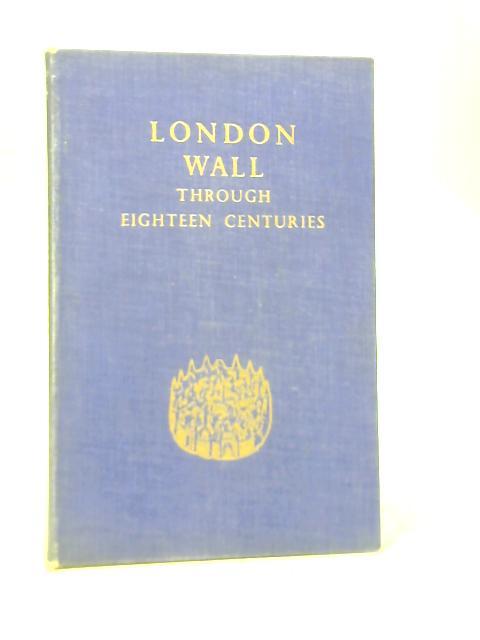 London Wall Through Eighteenth Centuries by Walter G Bell