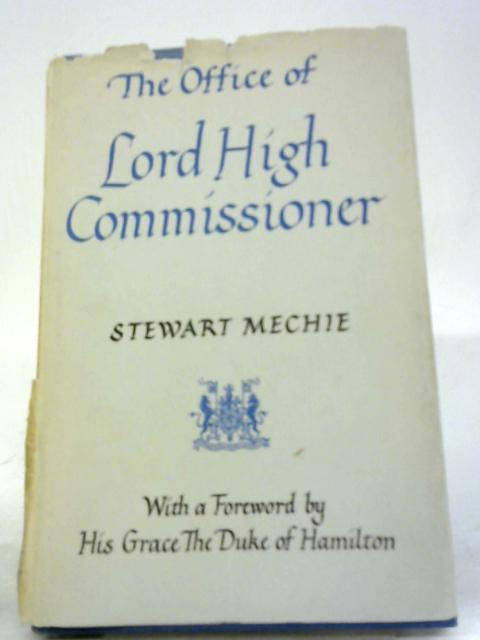 The Office of Lord High Commissioner by S. Mechie