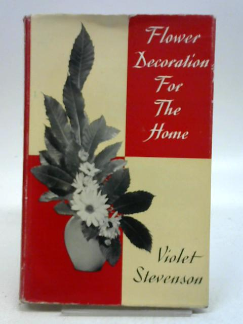 Flower Decoration for the Home by Violet W Stevenson,