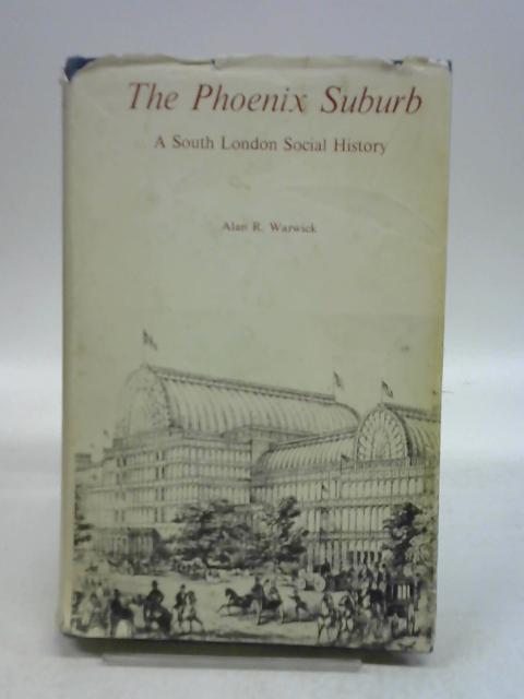 The Phoenix Suburb; a South London Social History by Alan R. Warwick