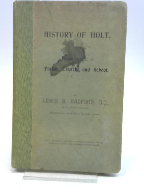 History Of Holt : A Brief Study Of Parish, Church, And School by Lewis B. Radford