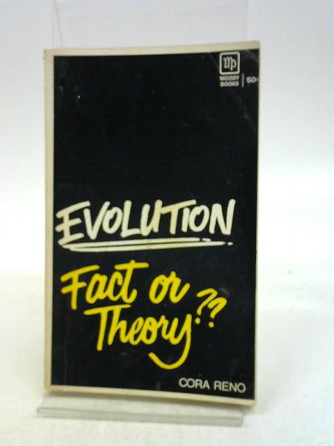 Evolution: Fact Or Theory? By Cora. Reno
