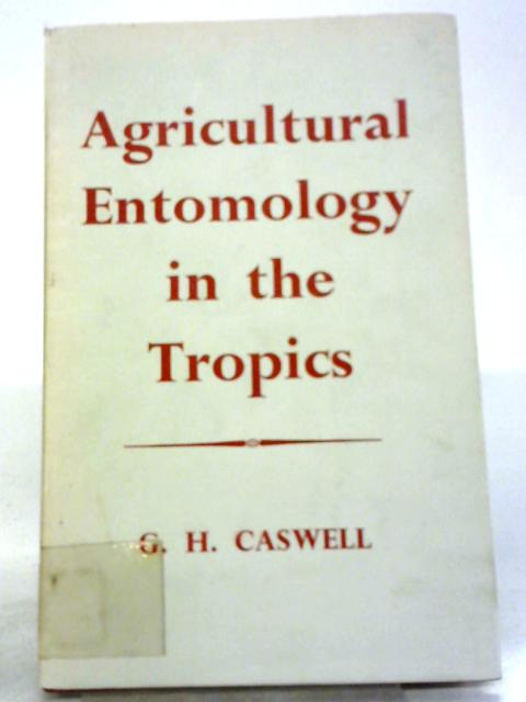 Agricultural Entomology In The Tropics By G H. Caswell