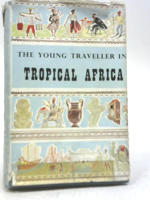 The Young Traveller in Tropical Africa By Wilfrid Robertson