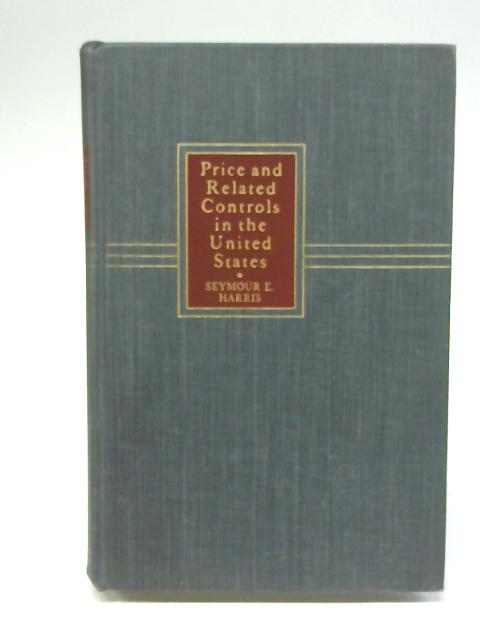 Price and Related Controls in the United States By Seymour E. Harris
