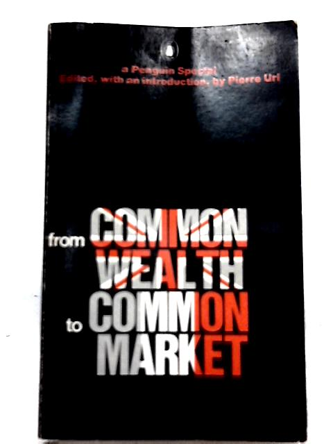 From Commonwealth to Common Market By Pierre Uri