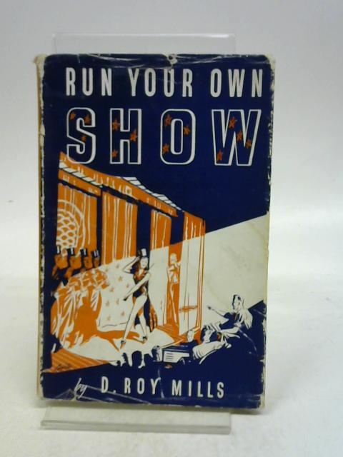 Run Your Own Show By D. Roy Mills