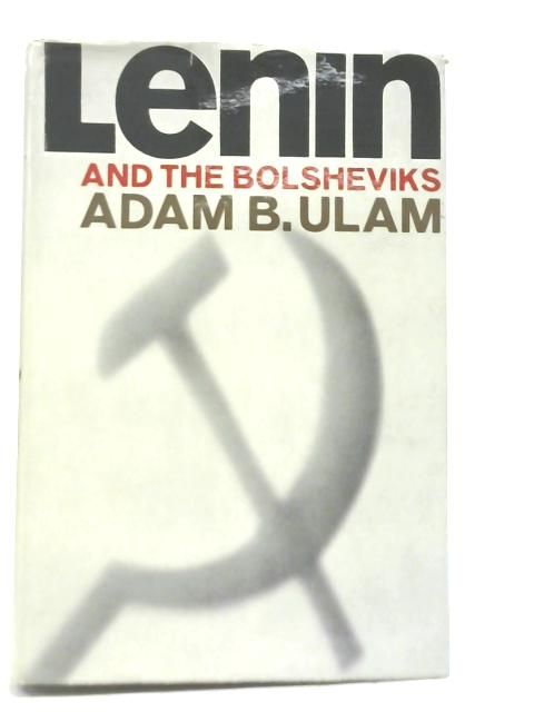 Lenin and The Bolsheviks By Adam B. Ulam