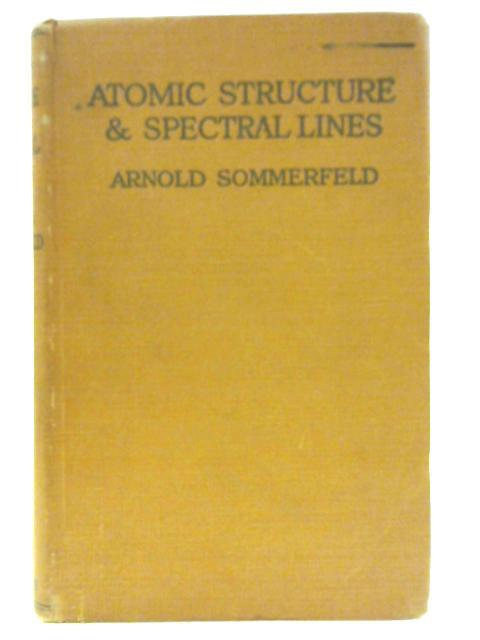 Atomic Structure and Spectral Lines Volume I By Arnold Sommerfeld