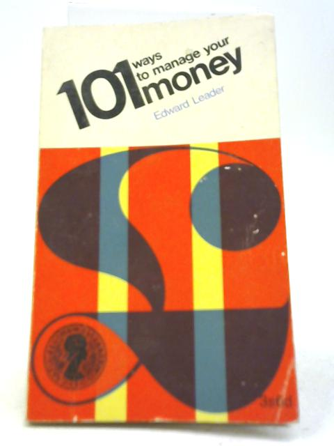 101 Ways to Manage Your Money By Edward Leader
