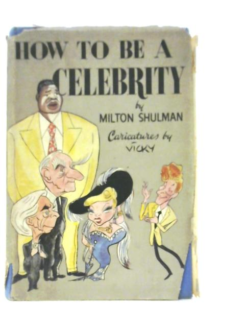 How to be a Celebrity By Milton Shulman