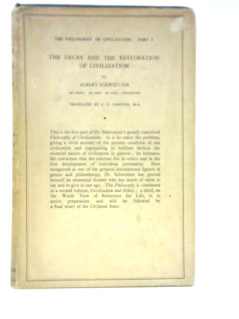 The Philosophy of Civilization Part 1: The Decay and the Restoration of Civilization By Albert Schweitzer