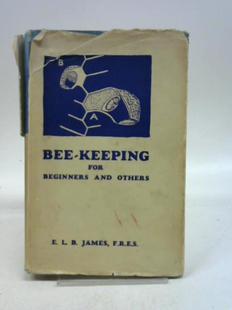 Bee-keeping for Beginners and Others By E L B James