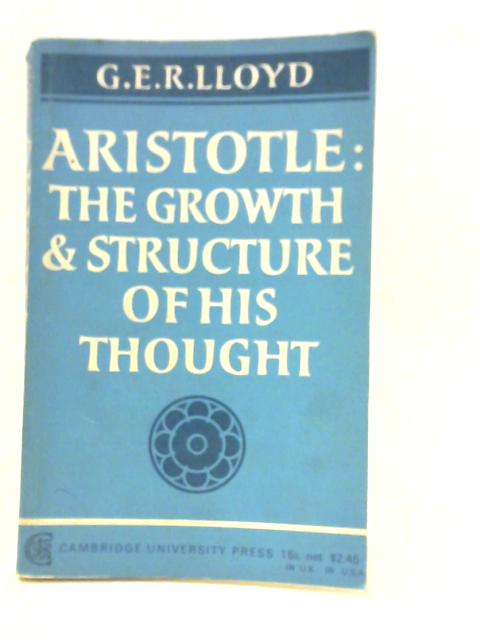 Aristotle: The Growth and Structure of his Thought By G. E. R. Lloyd