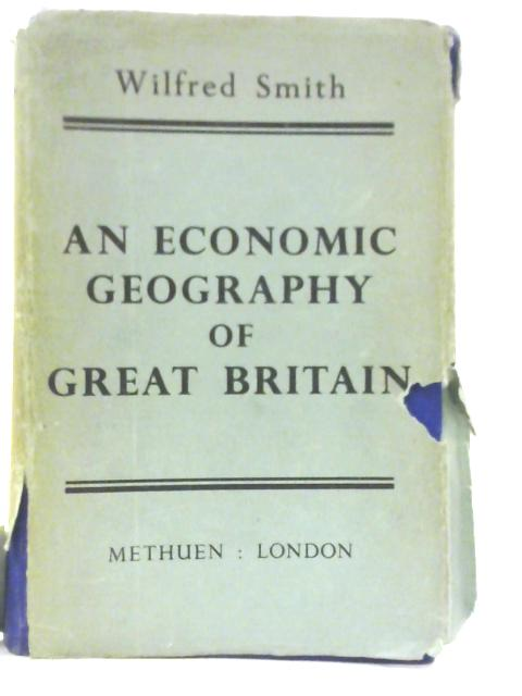 An Economic Geography of Great Britain. By Wilfred Smith