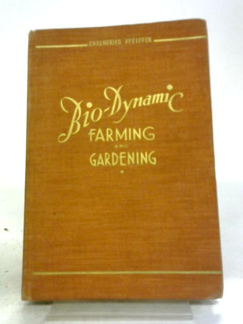 Bio-Dynamic Farming and Gardening By Dr. Ehrenfried Pfeiffer