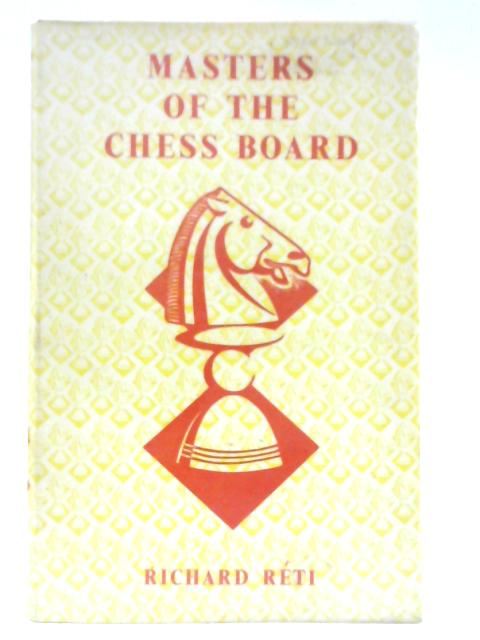 Masters of The Chess Board By Richard Reti