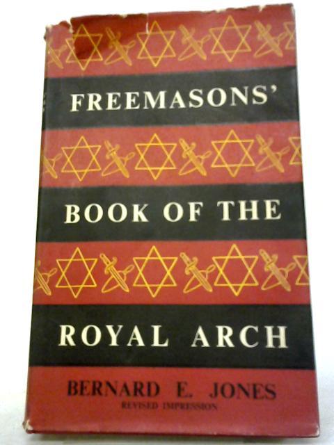 Freemasons' Book of the Royal Arch By Bernard E Jones