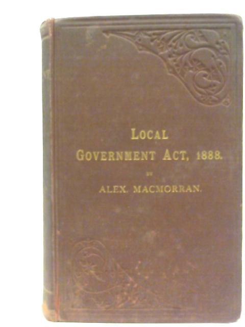 Local government act 1888 By Macmorran, Alex