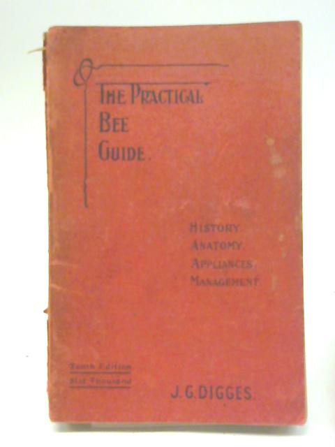 The Practical Bee Guide; History, Anatomy, Appliances, Management By J. G. Digges