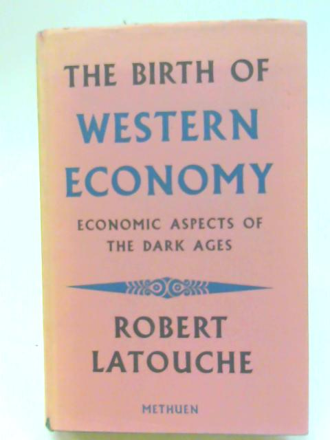 The birth of Western economy: Economic aspects of the Dark Ages By Robert Latouche