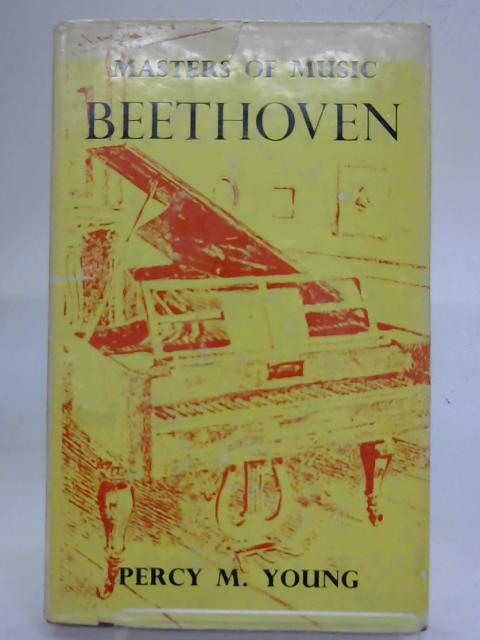 Beethoven (Masters of music series) By Percy M. Young