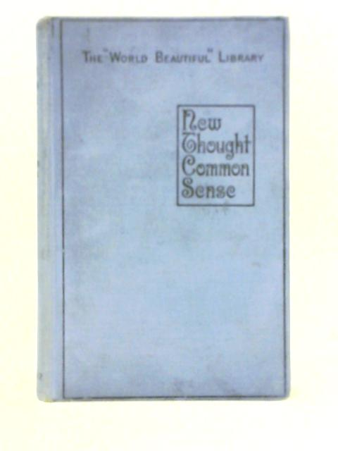 New Thought Common Sense By Ella Wheeler Wilcox