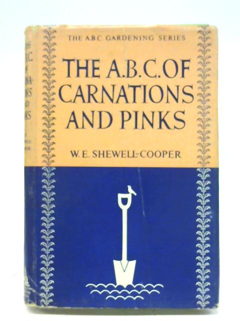 The ABC of Carnations and Pinks By W. E Shewell-Cooper