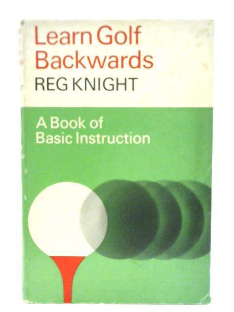 Learn Golf Backwards By Reg Knight