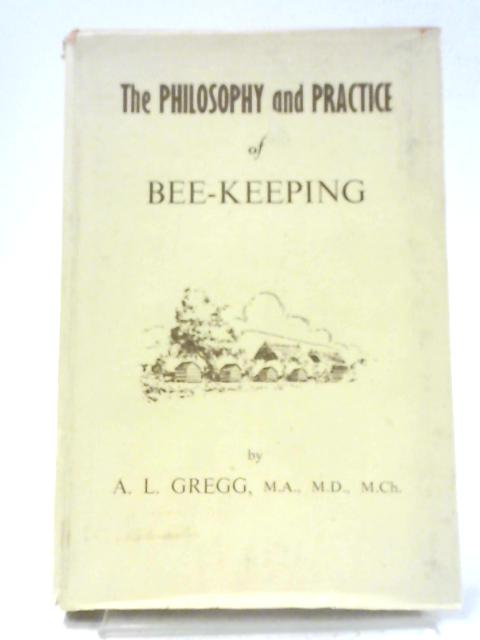 The Philosophy and Practice of Bee-keeping By A. L. Gregg