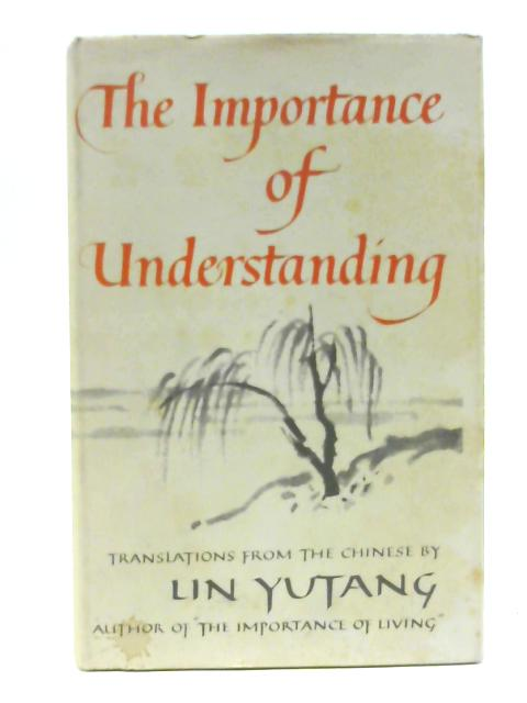 The Importance of Understanding. by Lin Yutang(trans).