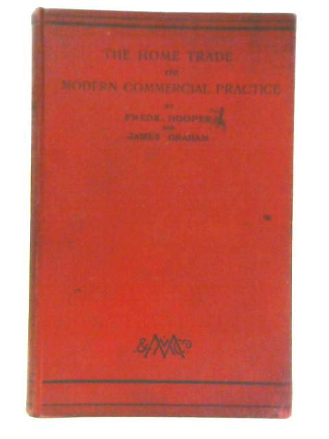 The Home Trade or Modern Commercial Practice By Fredk Hooper & James Graham
