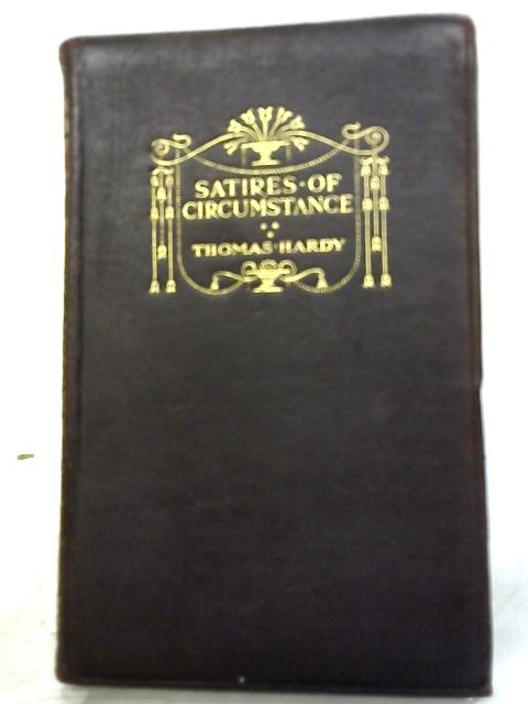 Satires of Circumstance: Lyrics And Reveries With Miscellaneous Pieces By Thomas Hardy