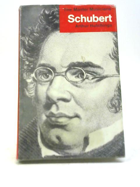 The Master Musicians: Schubert By Arthur Hutchings