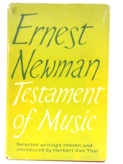 Testament of Music: Essays and Paper by Ernest Newman. By Ernest Newman