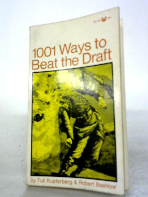 1001 Ways to Beat the Draft By Kupferberg, Tuli; Bashlow, Robert