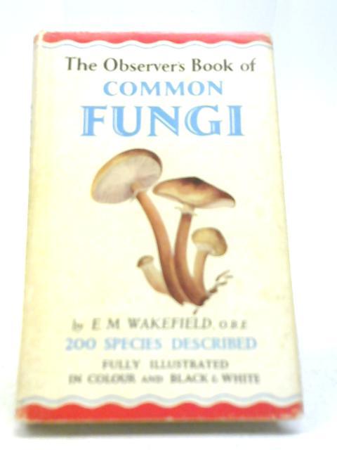 Book of Common Fungi By E. M. Wakefield