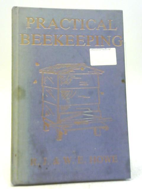 Practical Beekeeping By R J & W E Howe