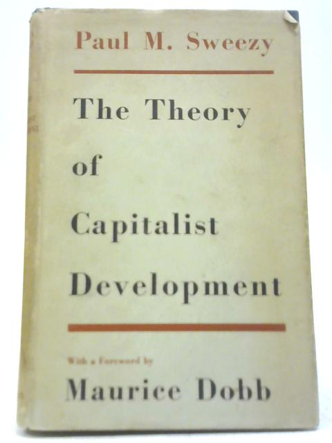 The Theory of Capitalist Development By Paul M Sweezy