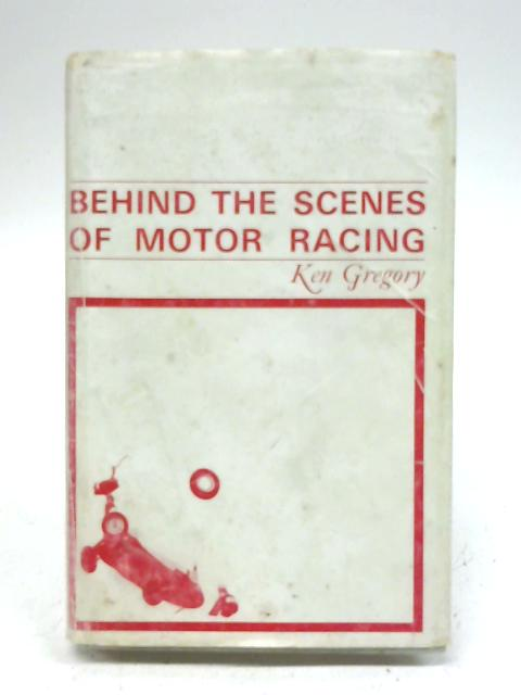 Behind the scenes of motor racing By Ken Gregory